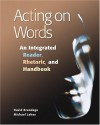 Acting on Words: An Integrated Rhetoric, Reader, and Handbook - David Brundage, Michael Lahey