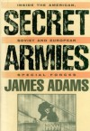 Secret Armies: Inside the American Soviet and European Special Forces - James Adams