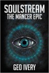 Soulstream: The Mancer Epic - Geo Ivery