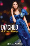 Ditched: A Love Story - Robin Mellom