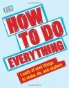 How To Do Everything (Dk General Reference) - DK Publishing