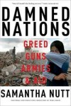 Damned Nations: Greed, Guns, Armies, and Aid - Samantha Nutt