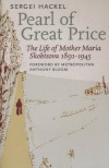 Pearl of Great Price: The Life of Mother Maria Skobtsova, 1891-1945 - Sergei Hackel