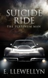 Suicide Ride: The Platinum Man - E. Llewellyn