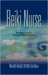 Reiki Nurse My Life As a Nurse, and How Reiki Changed It - Meredith Kendall
