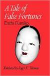 A Tale of False Fortunes - Roger K. Thomas, Fumiko Enchi