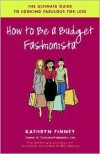 How to Be a Budget Fashionista: The Ultimate Guide to Looking Fabulous for Less - Kathryn Finney