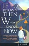 If I'd Known Then What I Know Now: Why Not Learn from the Mistakes of Others? : You Can't Afford to Make Them All Yourself - J.R. Parrish, Robert E. Babcock