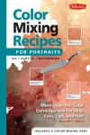 Color Mixing Recipes for Portraits: More than 500 Color Combinations for skin, eyes, lips & hair - William F. Powell