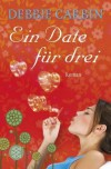 Ein Date für drei - Debbie Carbin, Andrea Fischer