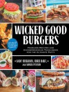 Wicked Good Burgers: Fearless Recipes and Uncompromising Techniques for the Ultimate Patty - Andy Husbands, Chris Hart