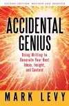 Accidental Genius: Using Writing to Generate Your Best Ideas, Insight, and Content - Mark Levy