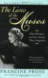 The Lives of the Muses: Nine Women and the Artists They Inspired - Francine Prose