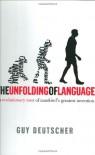 The Unfolding of Language: An Evolutionary Tour of Mankind's Greatest Invention - Guy Deutscher