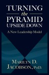 Turning the Pyramid Upside Down: A New Leadership Model - Marilyn D. Jacobson