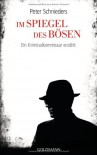 Im Spiegel des Bösen: Ein Kriminalkommissar erzählt - Peter Schnieders;Fred Sellin