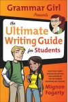 Grammar Girl Presents the Ultimate Writing Guide for Students (Quick & Dirty Tips) - Mignon Fogarty