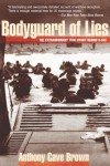 Bodyguard of Lies: The Extraordinary True Story Behind D-Day - Anthony Cave Brown
