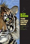 The Story Until Now: A Great Big Book of Stories - Kit Reed