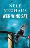 Wer Wind sät: Der fünfte Fall für Bodenstein und Kirchhoff - Nele Neuhaus