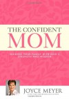 The Confident Mom: Guiding Your Family with God's Strength and Wisdom - Joyce Meyer