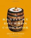 The Kentucky Bourbon Cookbook - Albert W.A. Schmid, Dean Fearing