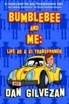 Bumblebee & Me: Life as a G1 Transformer - Dan Gilvezan