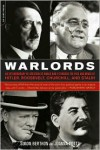 Warlords: An Extraordinary Re-creation of World War II through the Eyes and Minds of Hitler, Churchill, Roosevelt, and Stalin - Simon Berthon, Joanna Potts