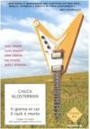 Il giorno in cui il rock è morto: Viaggio nei luoghi delle grandi tragedie della musica - Chuck Klosterman