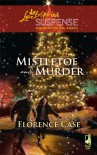Mistletoe and Murder (Steeple Hill Love Inspired Suspense #173) - Florence Case