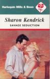 Savage Seduction - Sharon Kendrick