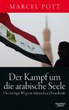 Der Kampf um die arabische Seele: Der steinige Weg zur islamischen Demokratie - Marcel Pott