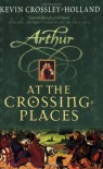 At the Crossing Places: Arthur 2 - Kevin Crossley-Holland