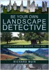 Be Your Own Landscape Detective: Investigating Where You Are - Richard Muir