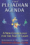 The Pleiadian Agenda: A New Cosmology for the Age of Light - Barbara Hand Clow
