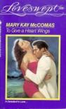 To Give a Heart Wings (Loveswept, No 506) - Mary Kay McComas