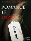 Romance is Dead - Matt Shaw