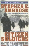 Citizen Soldiers: The U S Army from the Normandy Beaches to the Bulge to the Surrender of Germany - Stephen E. Ambrose