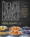The French Market Cookbook: Vegetarian Recipes from My Parisian Kitchen - Clotilde Dusoulier