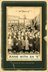 100 Years of Anne with an 'E': The Centennial Study of Anne of Green Gables - Holly Blackford
