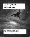 Lucifer, God's beloved son - Chong Shipei