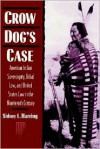 Crow Dog's Case: American Indian Sovereignty, Tribal Law, and United States Law in the Nineteenth Century - Naih Harring, Sidney L. Harring, Frederick E. Hoxie