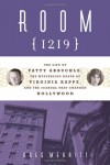 Room 1219: The Life of Fatty Arbuckle, the Mysterious Death of Virginia Rappe, and the Scandal That Changed Hollywood - Greg Merritt