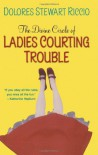 The Divine Circle of Ladies Courting Trouble - Dolores Stewart Riccio