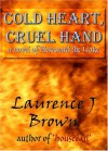 Cold Heart, Cruel Hand: A Novel Of Hereward The Wake and The Fen Rebellion of 1070-1071 - Laurence J. Brown, Derek Richardson