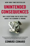 Unintended Consequences: Why Everything You've Been Told About the Economy Is Wrong - Edward Conard