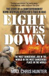 Eight Lives Down: The Most Dangerous Job in the World in the Most Dangerous Place in the World - Chris Hunter