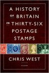 A History of Britain in Thirty-six Postage Stamps - Chris West