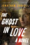 The Ghost in Love - Jonathan Carroll