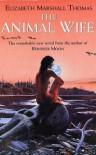 The Animal Wife - Elizabeth Marshall Thomas